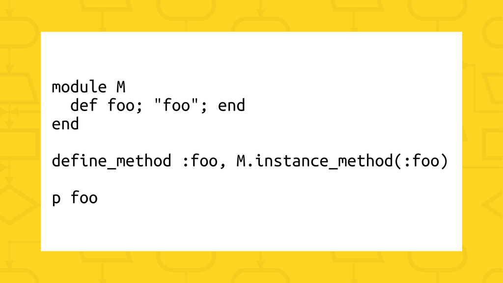 "module M def foo; ""foo""; end end define_method ..."