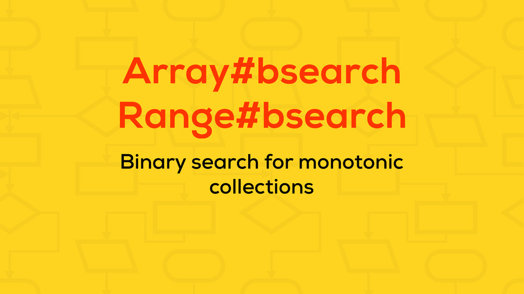Array#bsearch Range#bsearch Binary search for m...