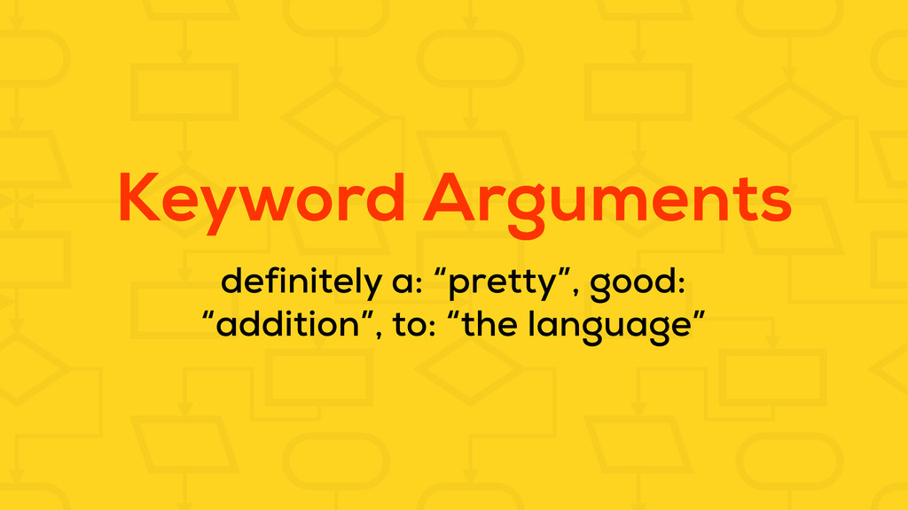 "Keyword Arguments definitely a: ""pretty"", good:..."