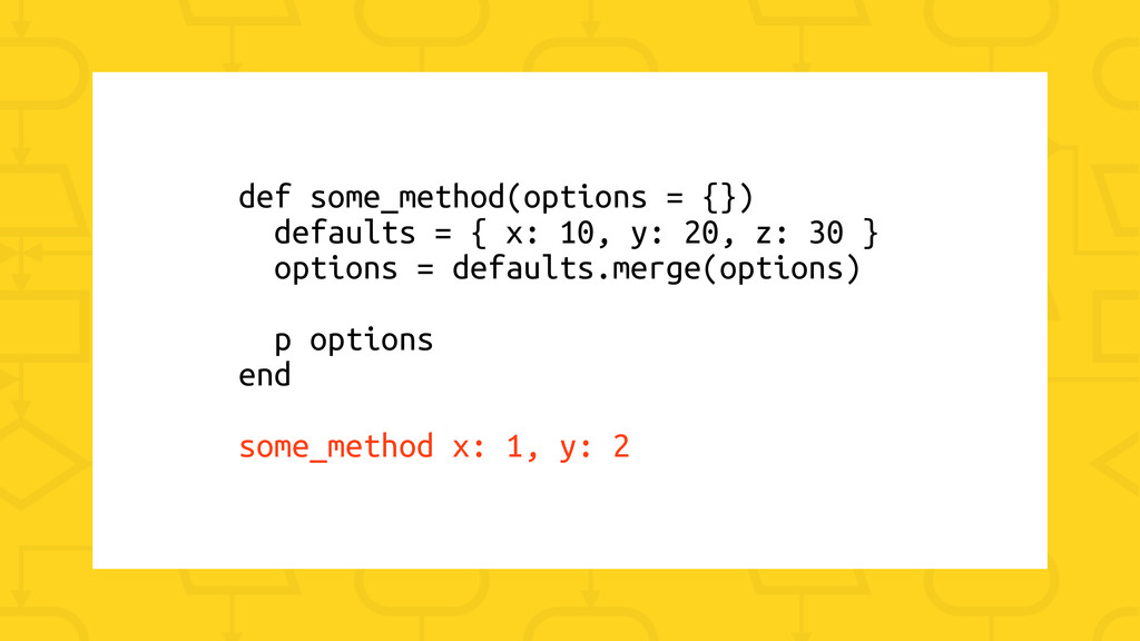 def some_method(options = {}) defaults = { x: 1...