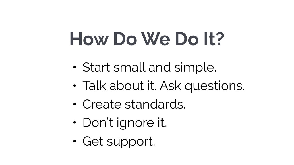 How Do We Do It? • Start small and simple. • Ta...