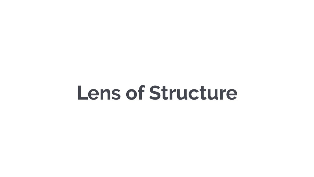 Lens of Structure