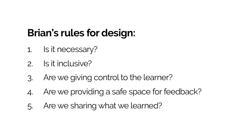 Brian's rules for design: 1. Is it necessary? 2...