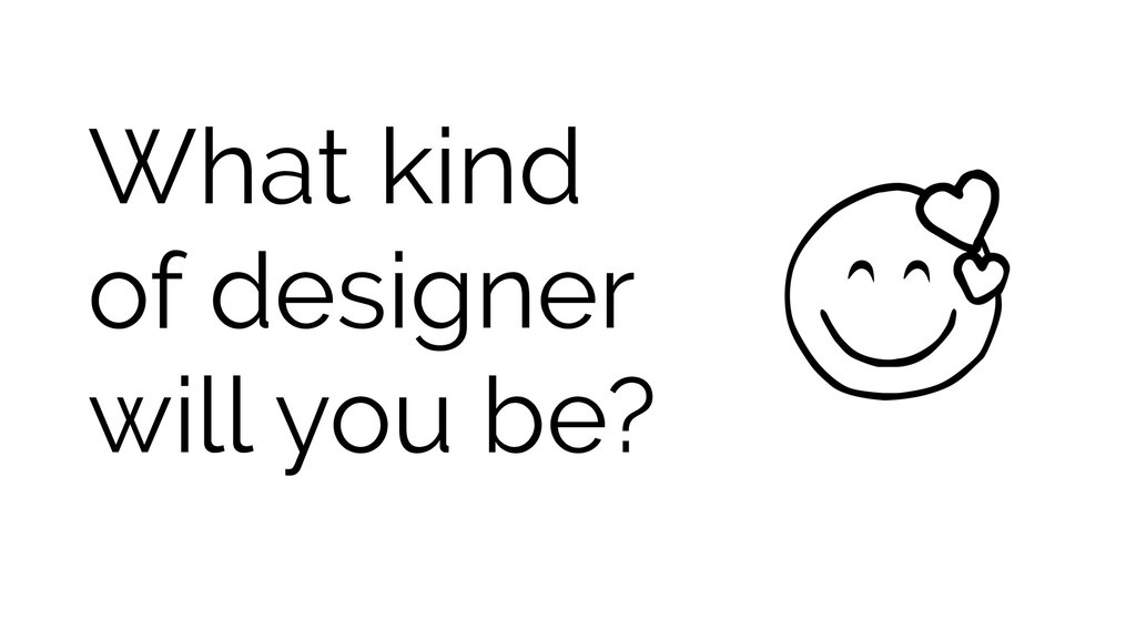 What kind of designer will you be?