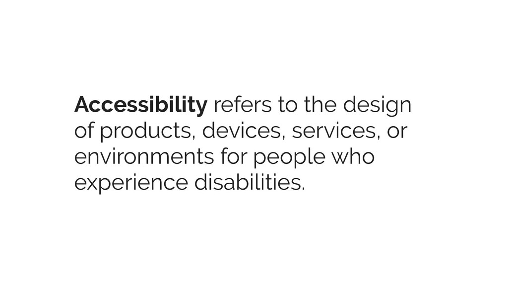 Accessibility refers to the design of products,...