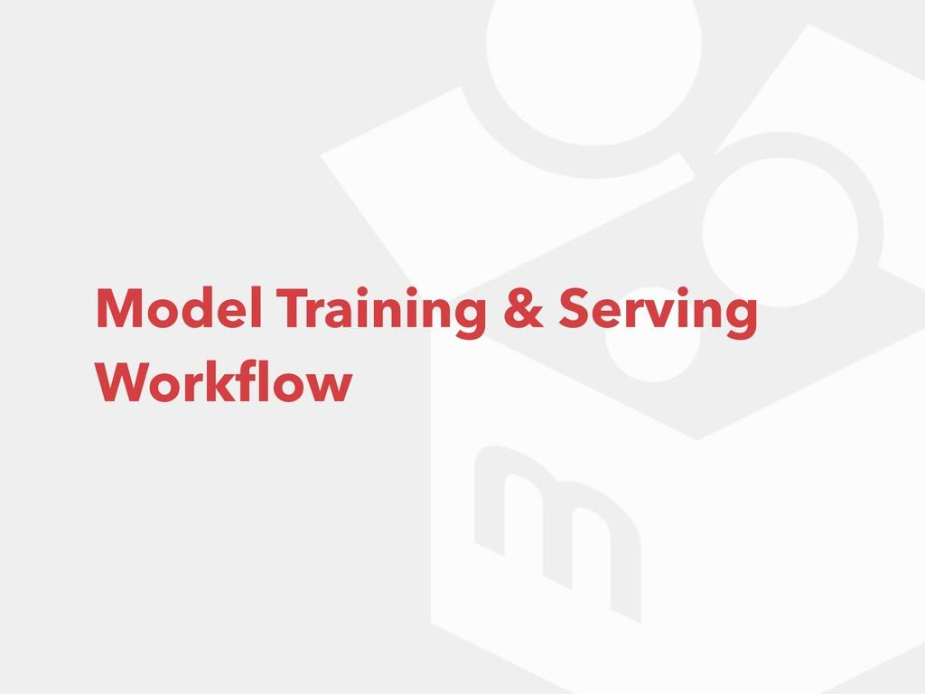 Model Training & Serving Workflow
