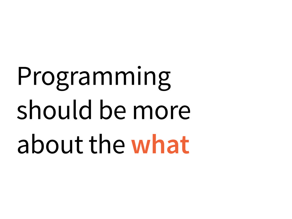 Programming should be more about the what