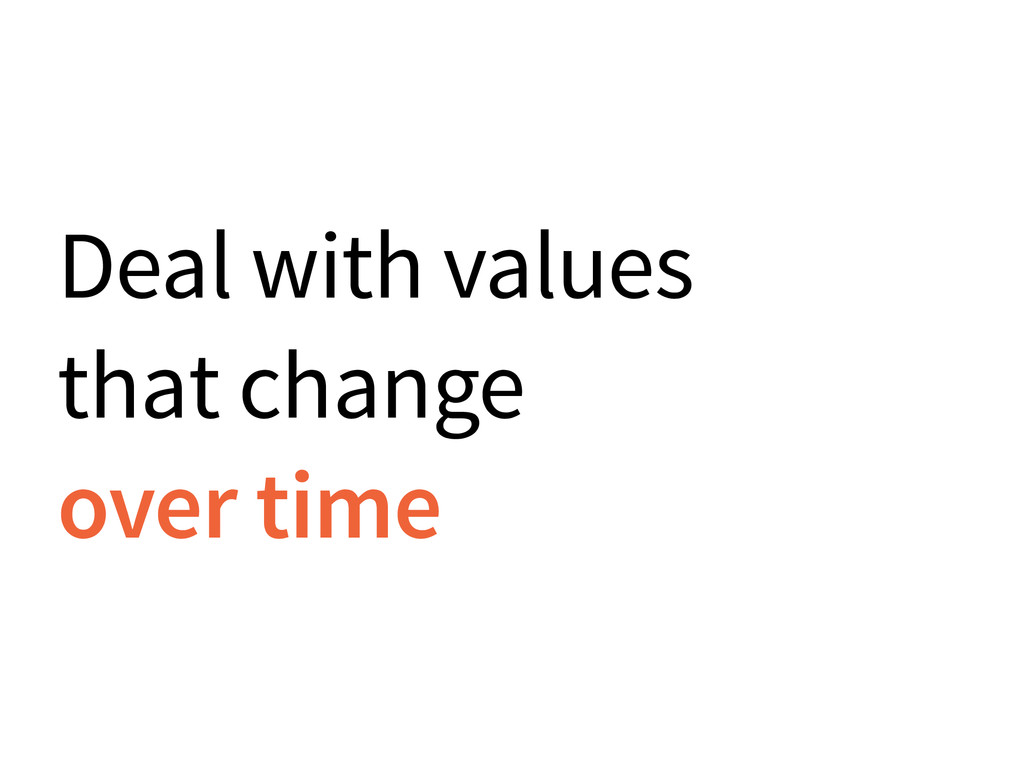 Deal with values that change over time