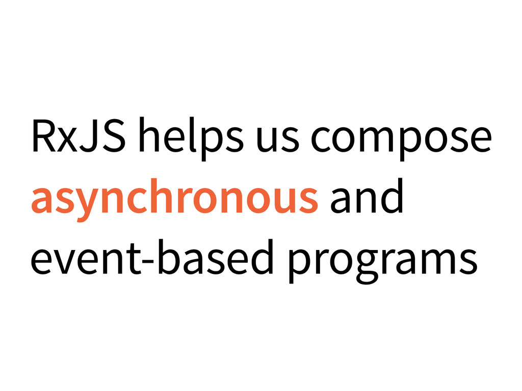 RxJS helps us compose asynchronous and event-ba...