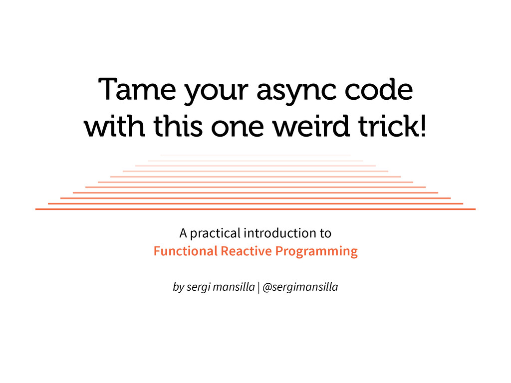 Tame your async code with this one weird trick!...