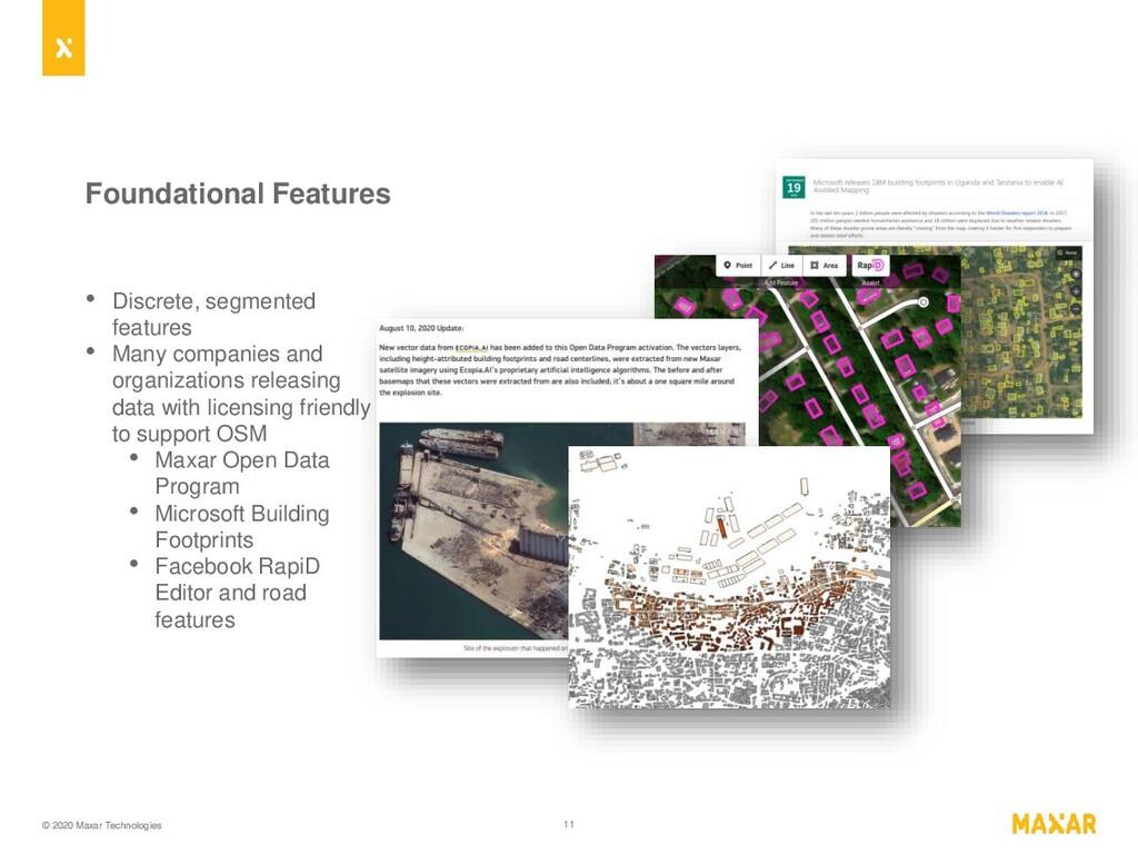 © 2020 Maxar Technologies 11 Foundational Featu...