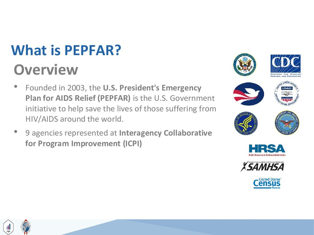 What is PEPFAR? Overview • Founded in 2003, the...