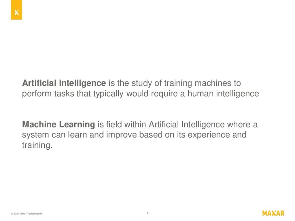 © 2020 Maxar Technologies 8 Artificial intellig...