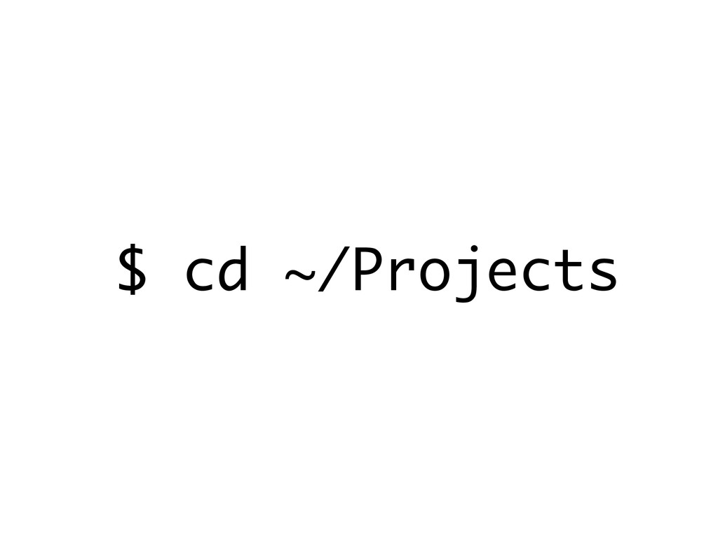 $ cd ~/Projects
