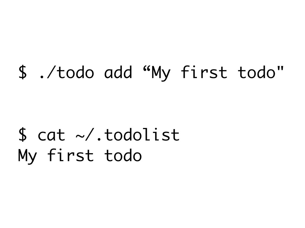 "$ ./todo add ""My first todo"" ! ! $ cat ~/.todol..."