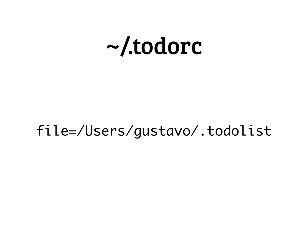 file=/Users/gustavo/.todolist ~/.todorc