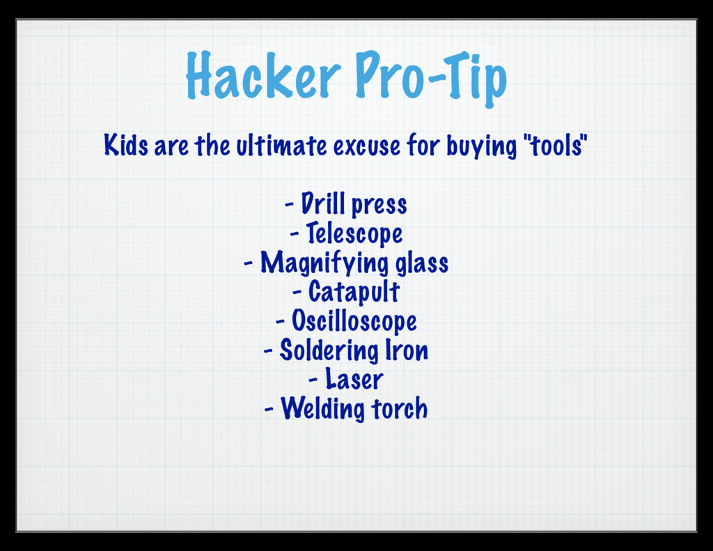 Hacker Pro-Tip Kids are the ultimate excuse for...