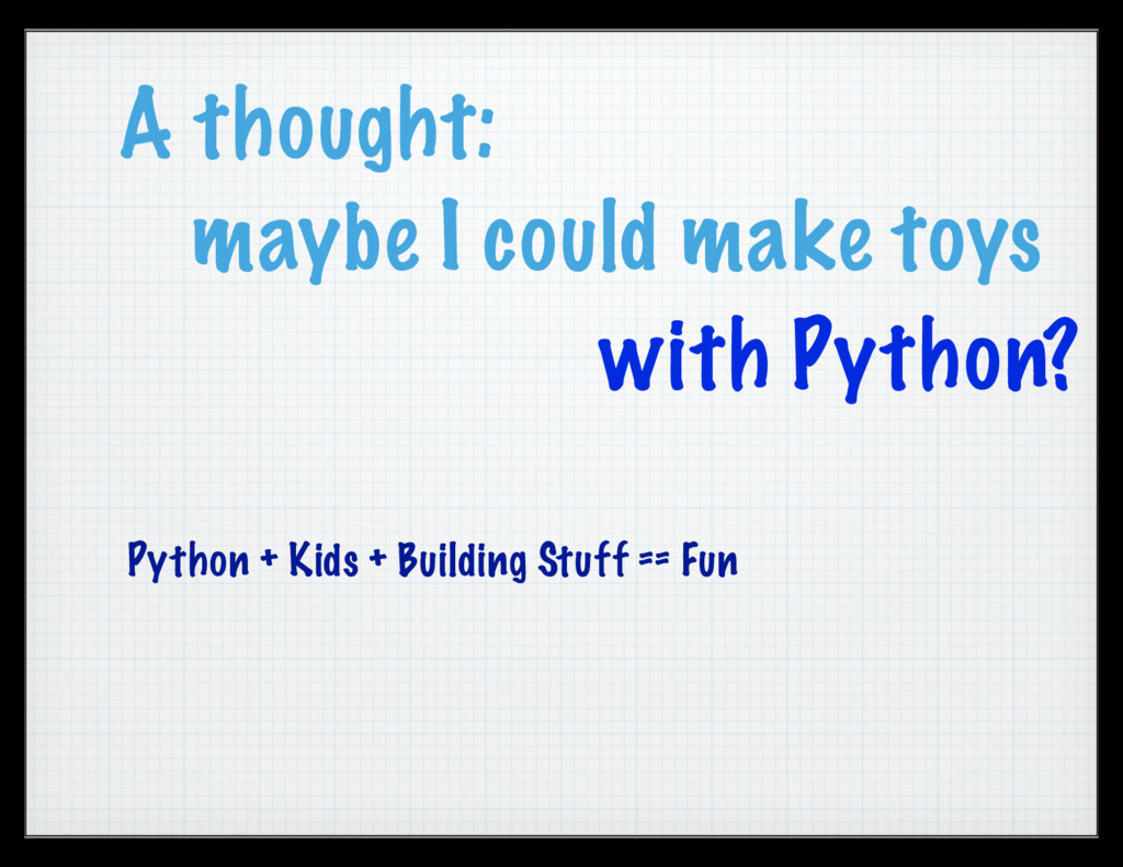A thought: maybe I could make toys Python + Kid...