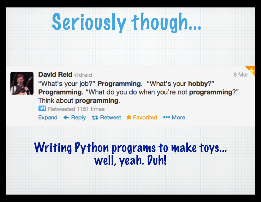 Seriously though... Writing Python programs to ...