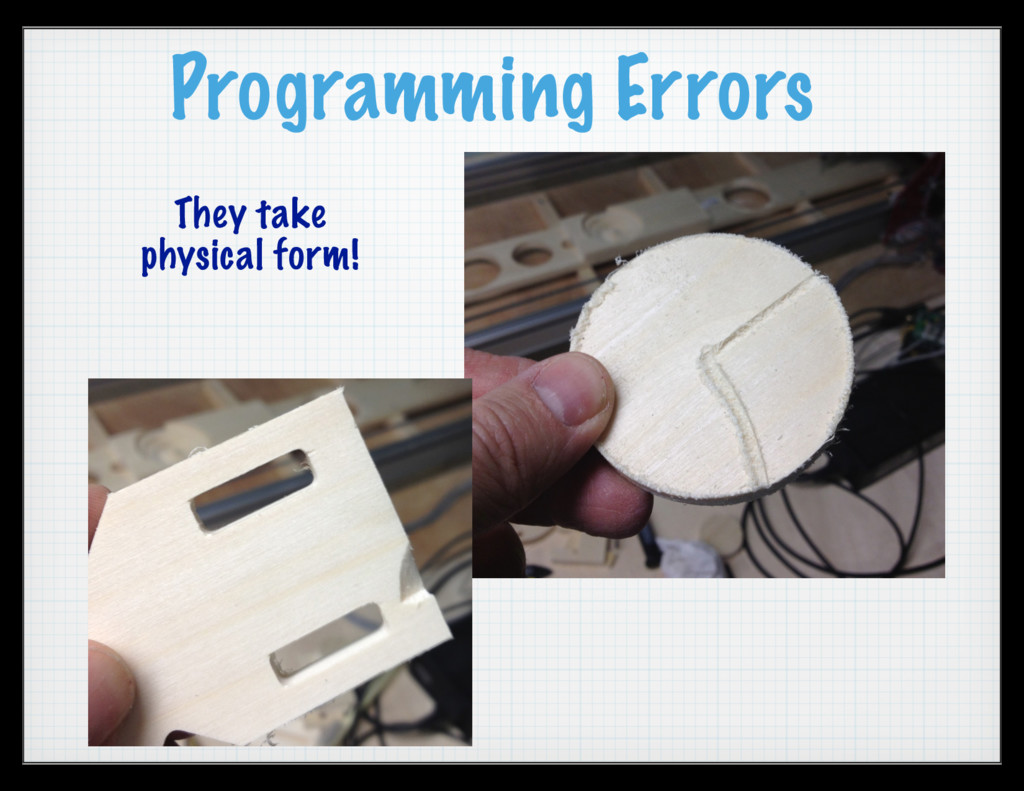 Programming Errors They take physical form!