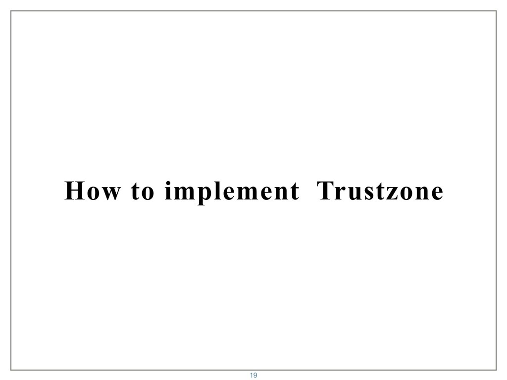 How to implement Trustzone 19