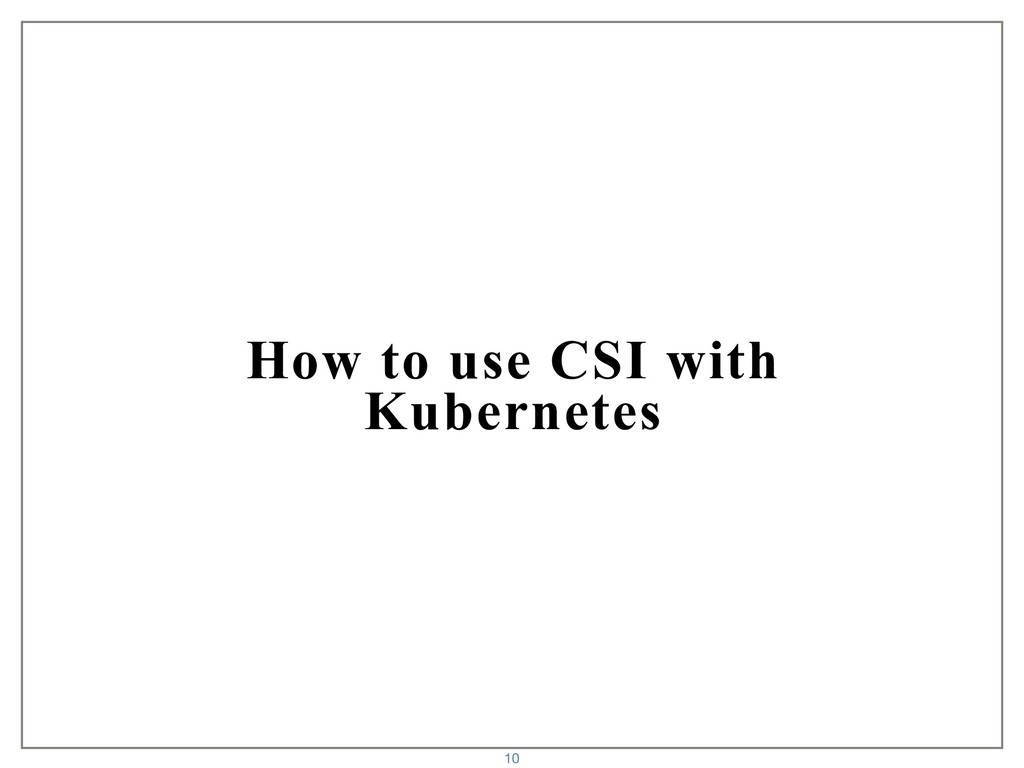 How to use CSI with Kubernetes 10