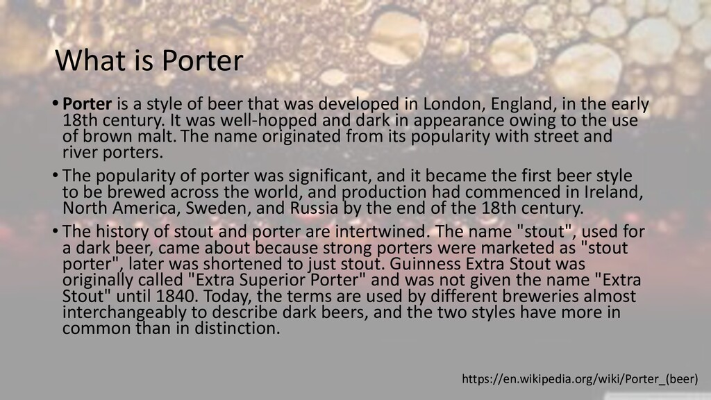 What is Porter • Porter is a style of beer that...