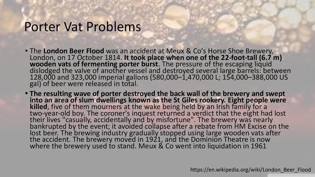 Porter Vat Problems • The London Beer Flood was...