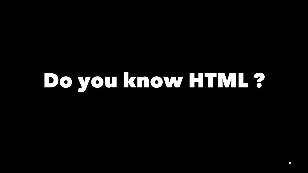 Do you know HTML ? 8