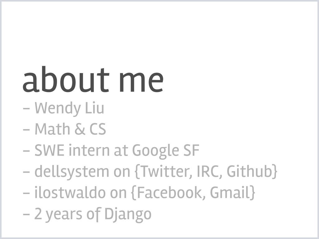 about me - Wendy Liu - Math & CS - SWE intern a...