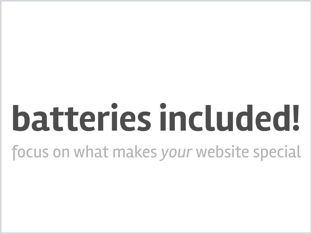 batteries included! focus on what makes your we...