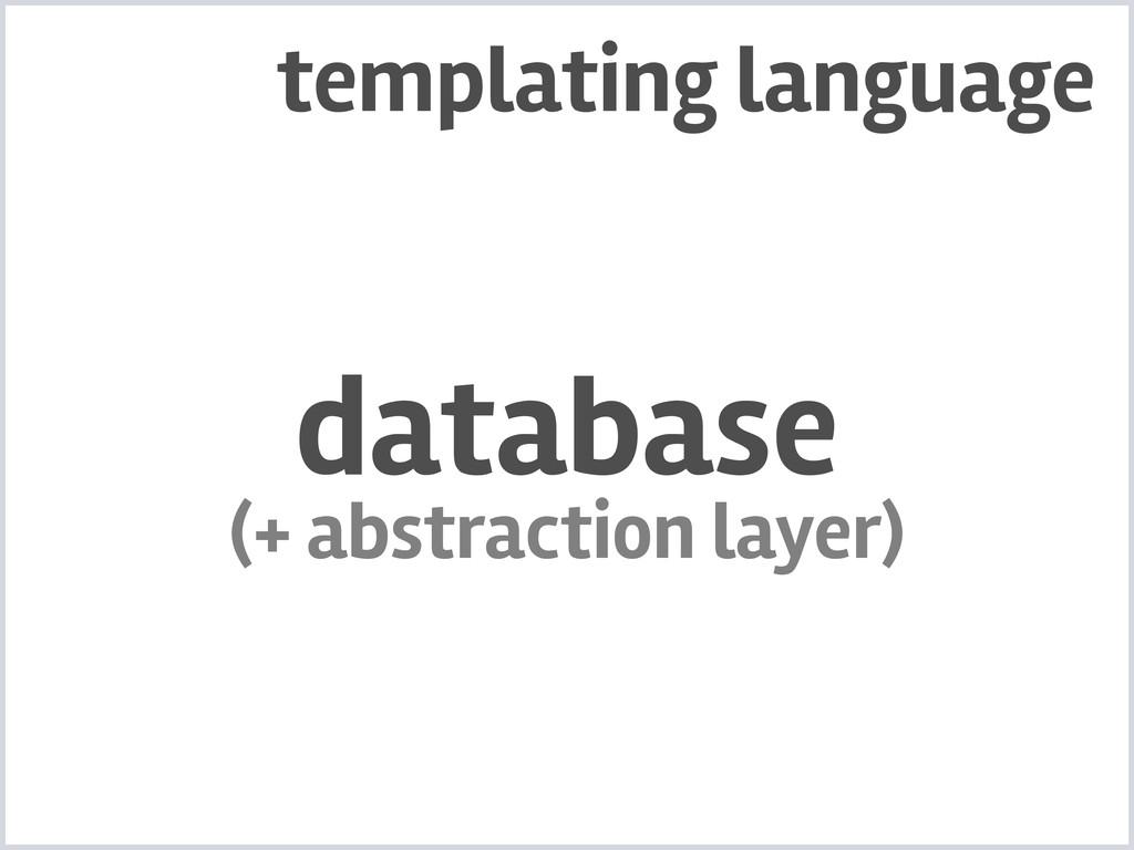 database (+ abstraction layer) templating langu...