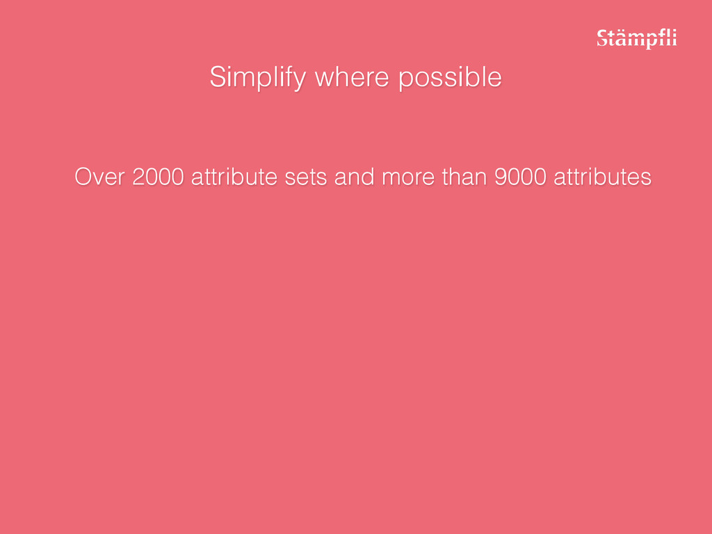 Simplify where possible Over 2000 attribute set...