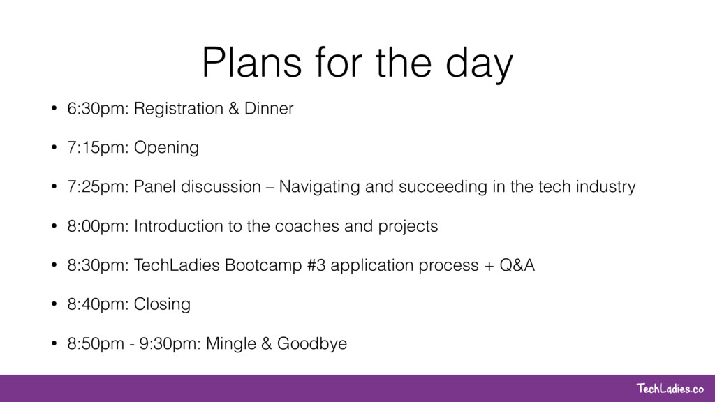 TechLadies.co Plans for the day • 6:30pm: Regis...