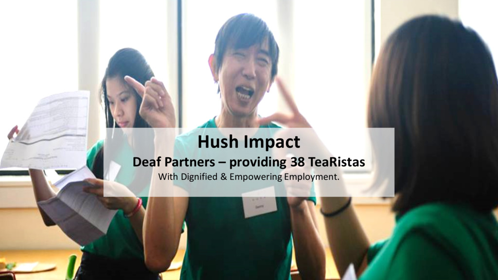 Hush Impact Deaf Partners – providing 38 TeaRis...