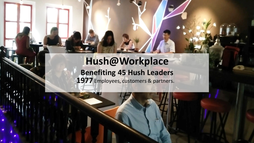 Hush@Workplace Benefiting 45 Hush Leaders Emplo...