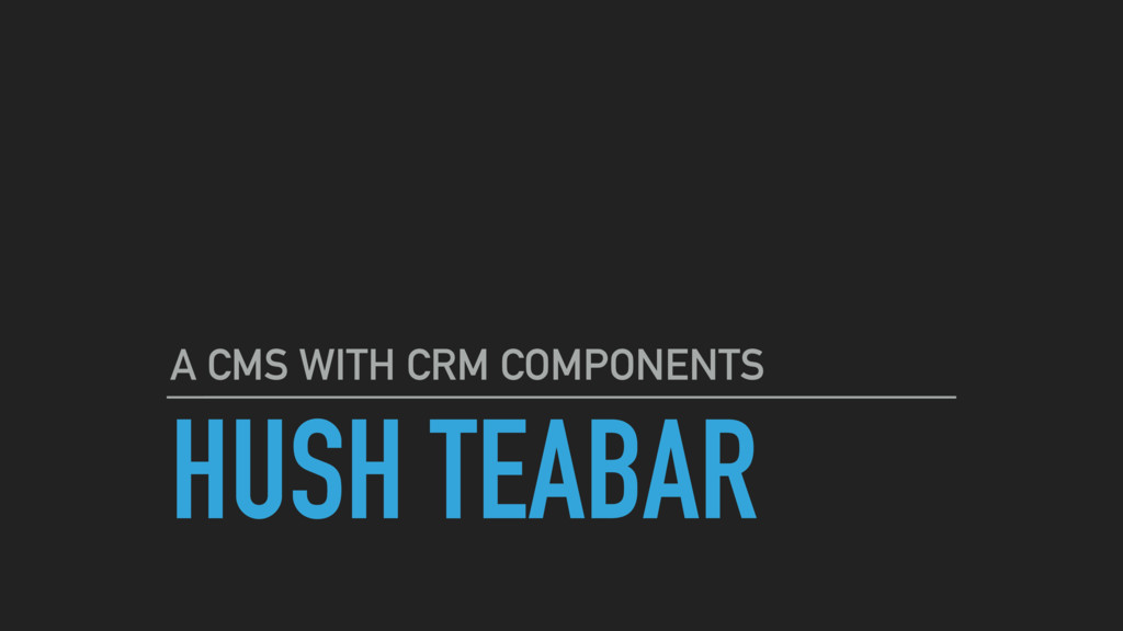 HUSH TEABAR A CMS WITH CRM COMPONENTS