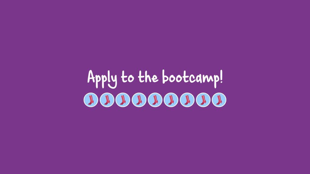 Apply to the bootcamp!