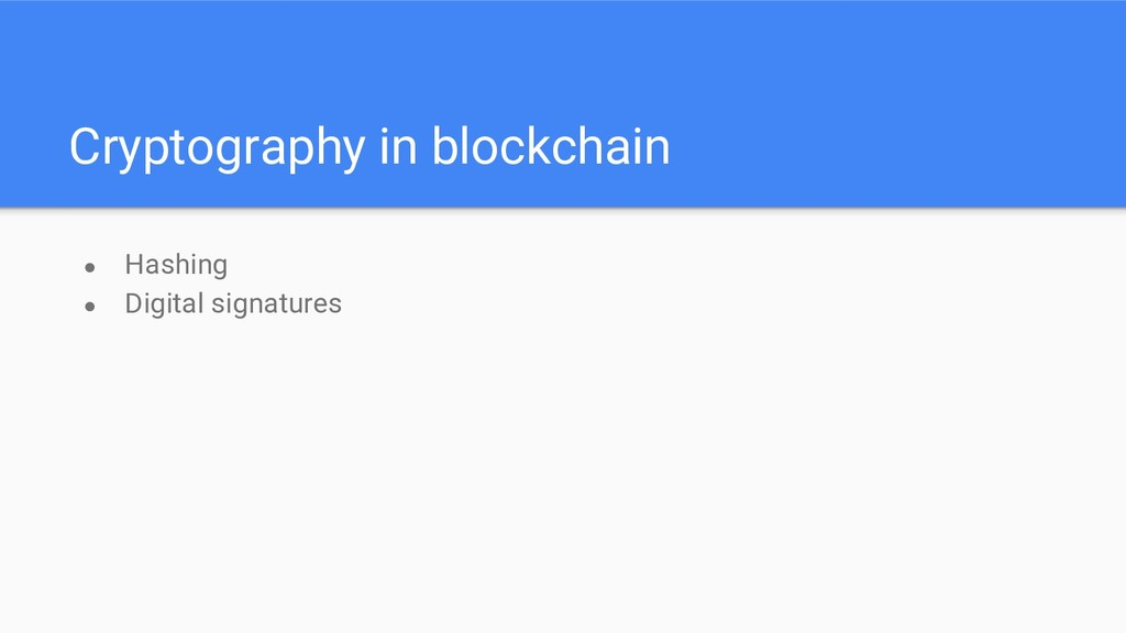 Cryptography in blockchain ● Hashing ● Digital ...