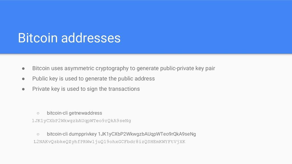 Bitcoin addresses ● Bitcoin uses asymmetric cry...