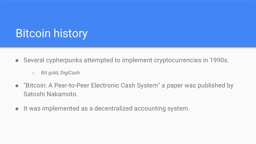 Bitcoin history ● Several cypherpunks attempted...