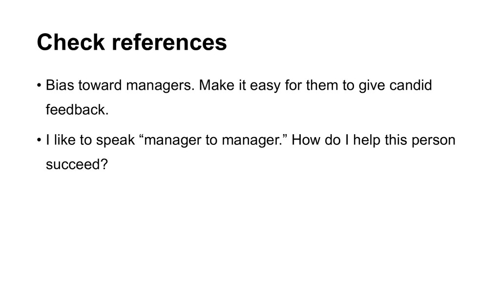 Check references • Bias toward managers. Make i...