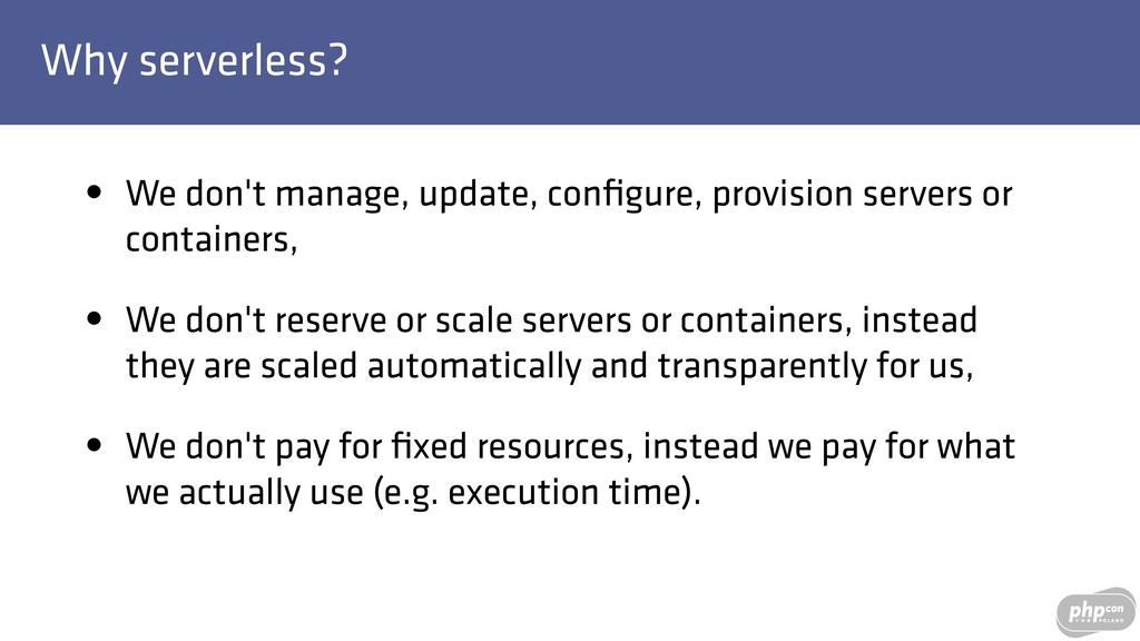 Why serverless? • We don't manage, update, confi...