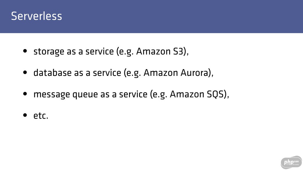 Serverless • storage as a service (e.g. Amazon ...