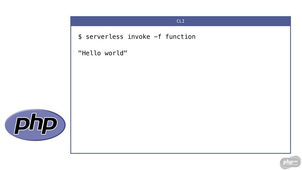 "$ serverless invoke -f function ""Hello world"" C..."