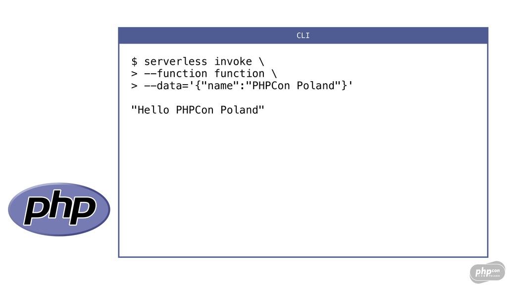 $ serverless invoke \ > --function function \...
