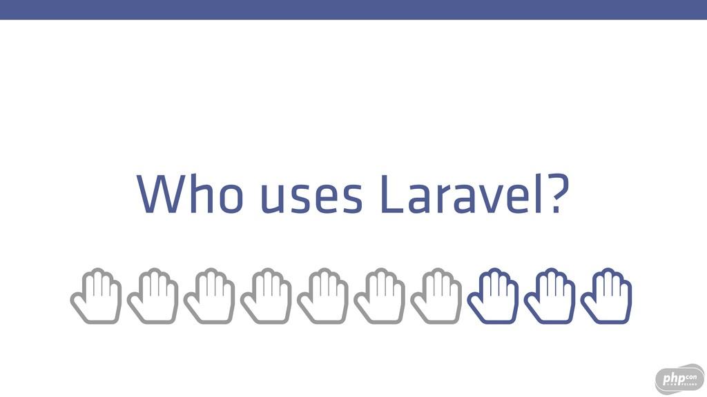 Who uses Laravel? ȱȱȱȱȱȱȱȱȱȱ