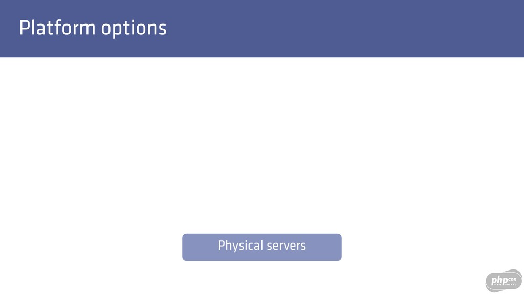 Platform options Physical servers