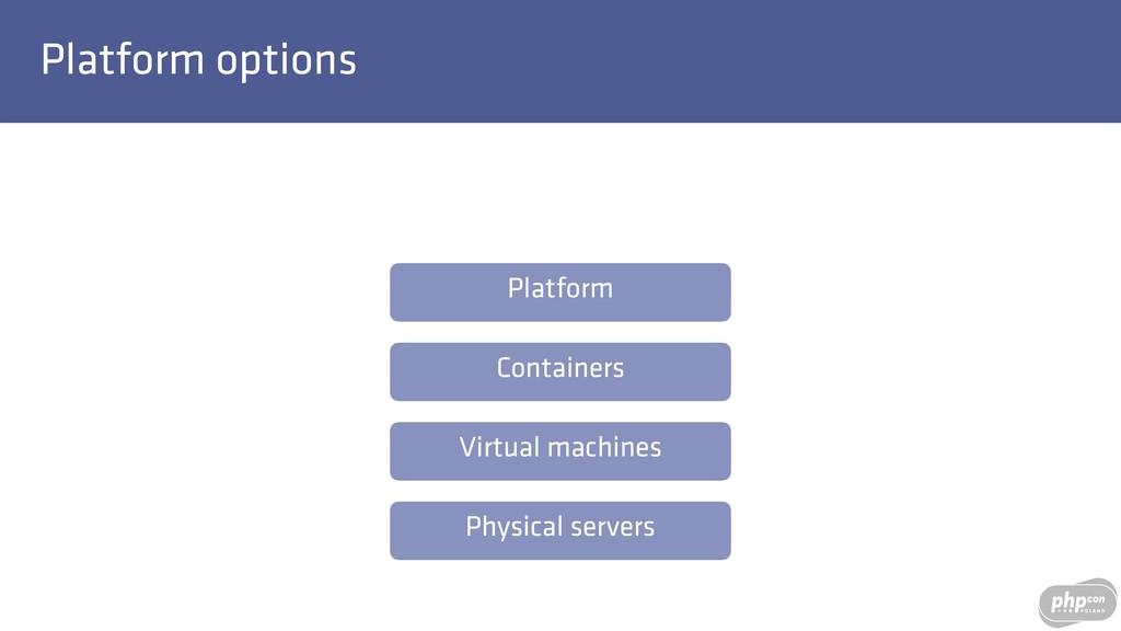 Platform options Physical servers Virtual machi...