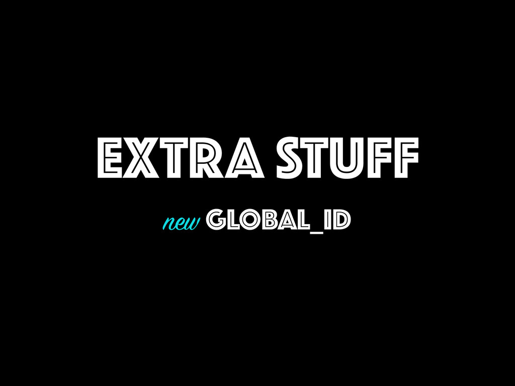 EXTRA STUFF new GLOBAL_ID